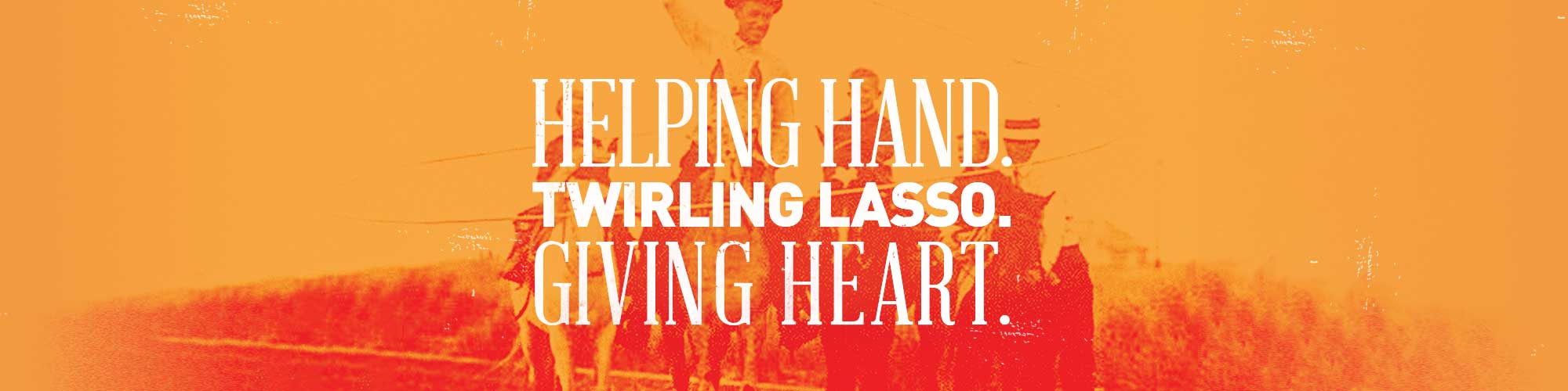 Helping Hand. Twiling Lasso. Giving Heart.